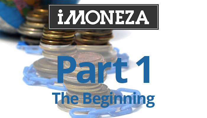 Part 1 – The Beginning Of IMoneza